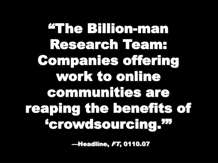 """The Billion-man Research Team: Companies offering work to online communities are reaping the benefits of 'crowdsourcing.'"""