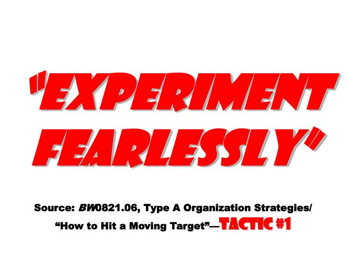 """Experiment fearlessly"""