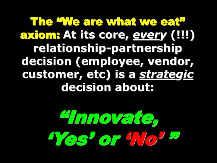 "The ""We are what we eat"" axiom:"