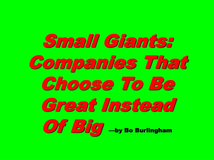 Small Giants: Companies That Choose To Be Great Instead