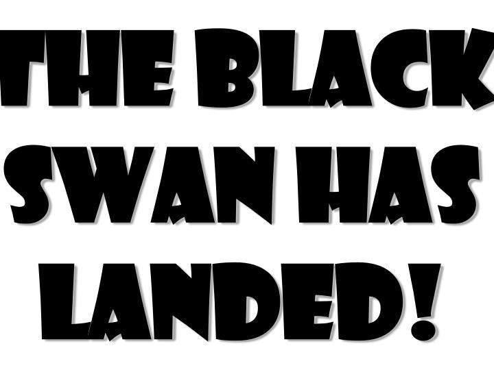 The Black Swan has landed!