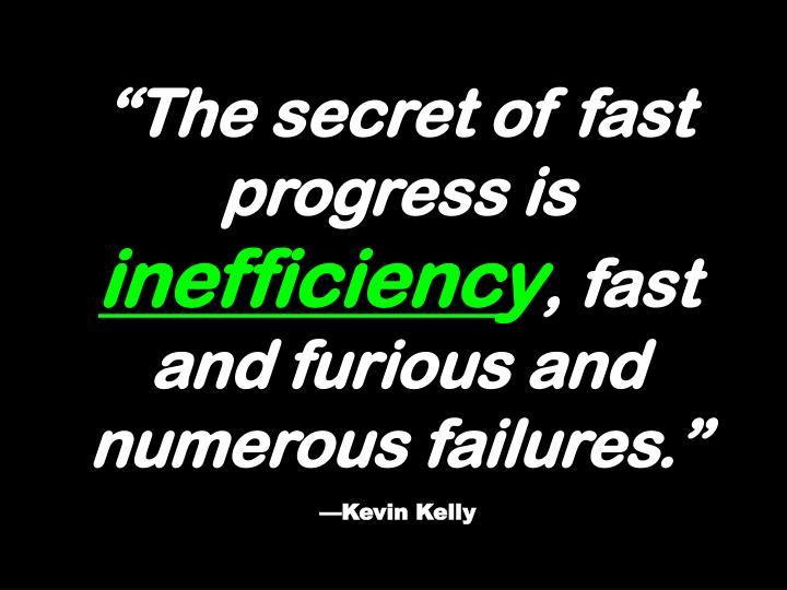 """""""The secret of fast progress is"""