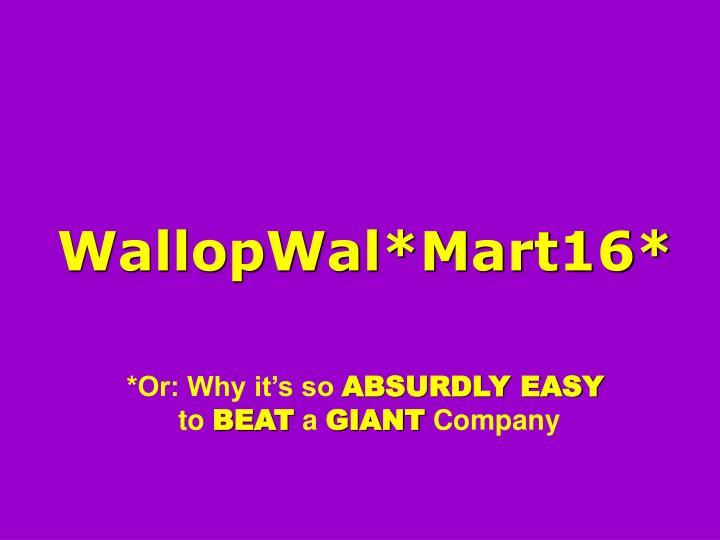 WallopWal*Mart16*