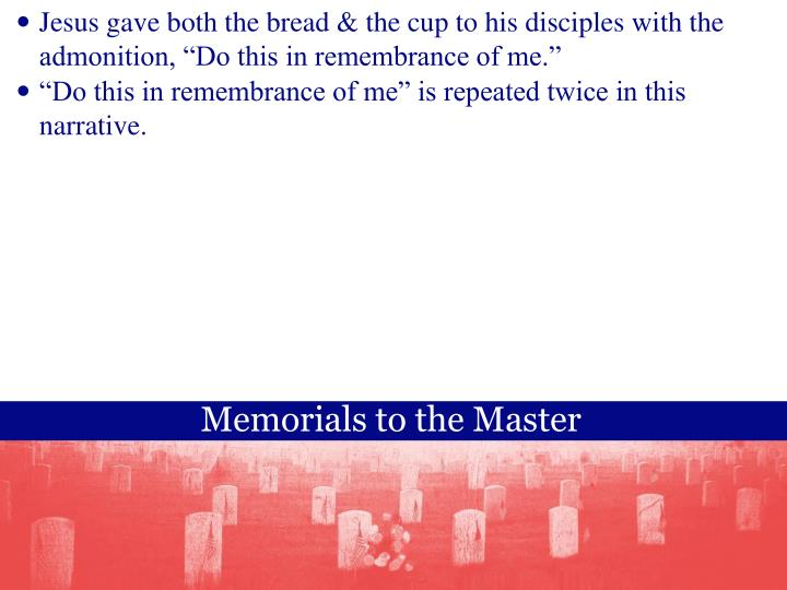 """Jesus gave both the bread & the cup to his disciples with the admonition, """"Do this in remembrance of me."""""""