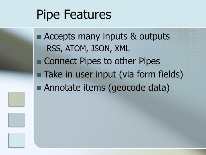Pipe Features
