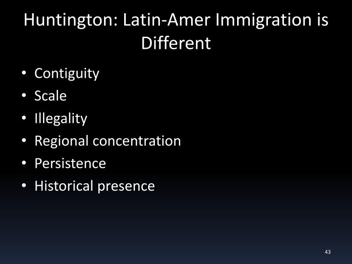Huntington: Latin-Amer Immigration is Different