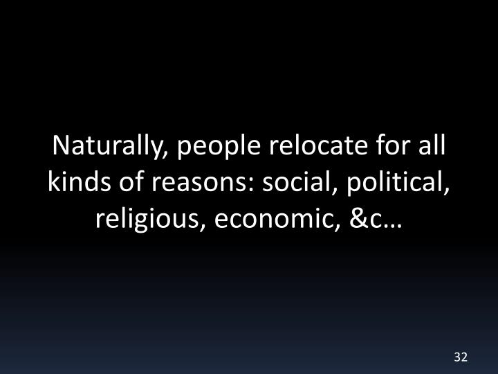 Naturally, people relocate for all kinds of reasons: social, political, religious, economic, &c…