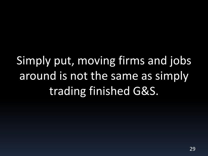 Simply put, moving firms and jobs around is not the same as simply trading finished G&S.