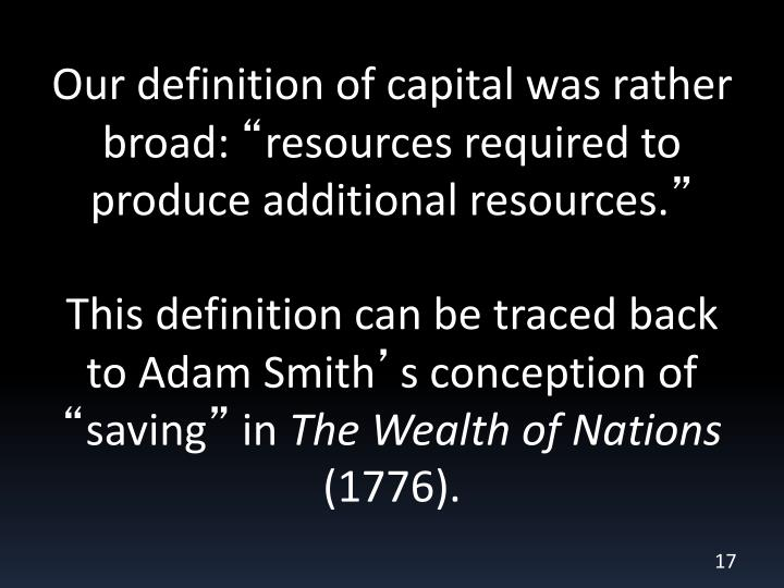 Our definition of capital was rather broad: