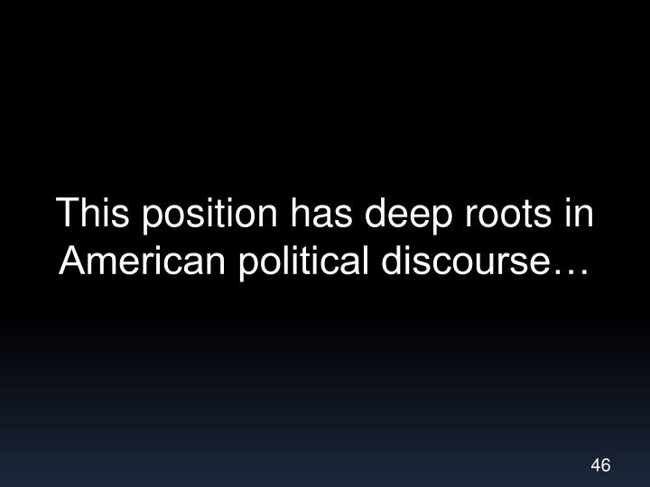 This position has deep roots in American political discourse…