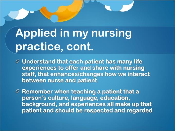 Applied in my nursing practice, cont.
