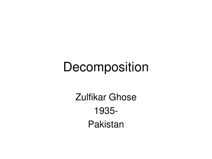 decomposition poetry and beggar look Decomposition is the process by which organic substances are broken down into simpler matter look up decomposition, spoilage, or perishable in wiktionary.