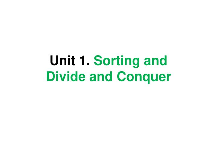 Unit 1 sorting and divide and conquer