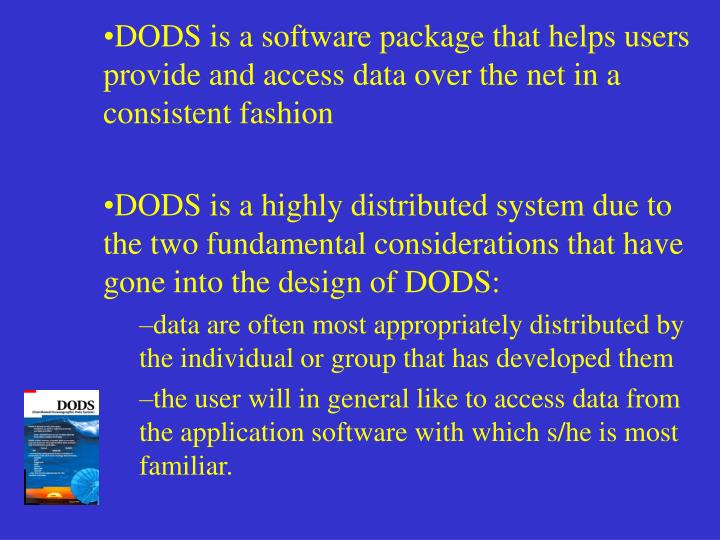 DODS is a software package that helps users provide and access data over the net in a consistent fas...