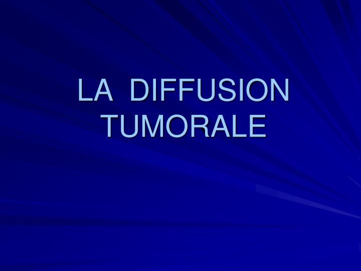 LA  DIFFUSION  TUMORALE