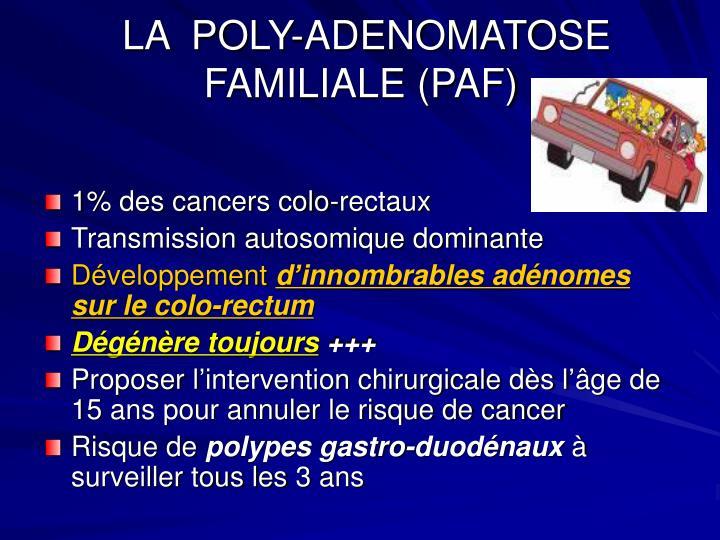 LA  POLY-ADENOMATOSE  FAMILIALE (PAF)