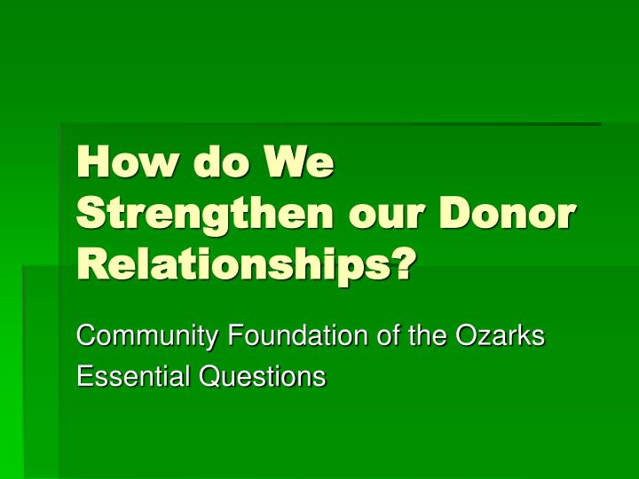 How do we strengthen our donor relationships