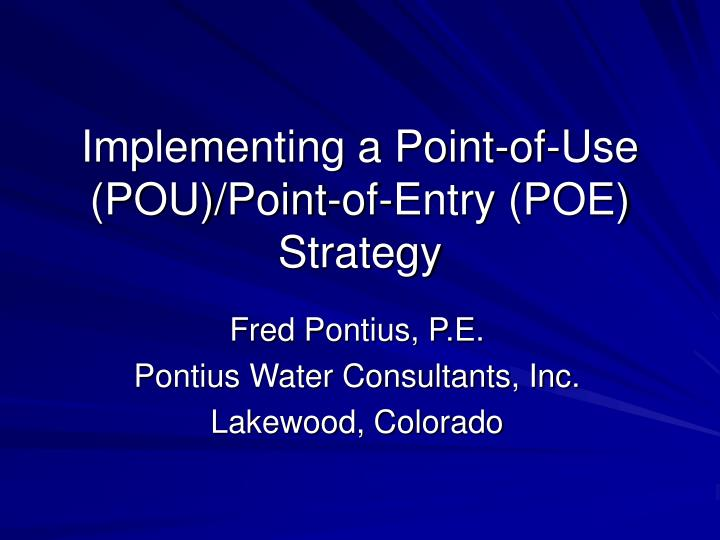 Implementing a point of use pou point of entry poe strategy