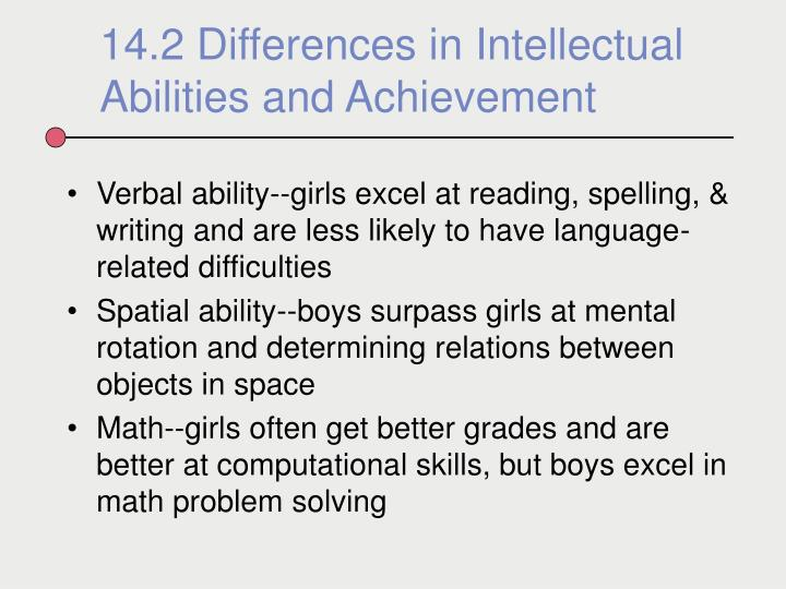 Verbal ability--girls excel at reading, spelling, & writing and are less likely to have language-related difficulties