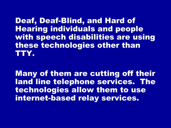 Deaf, Deaf-Blind, and Hard of Hearing individuals and people with speech disabilities are using thes...