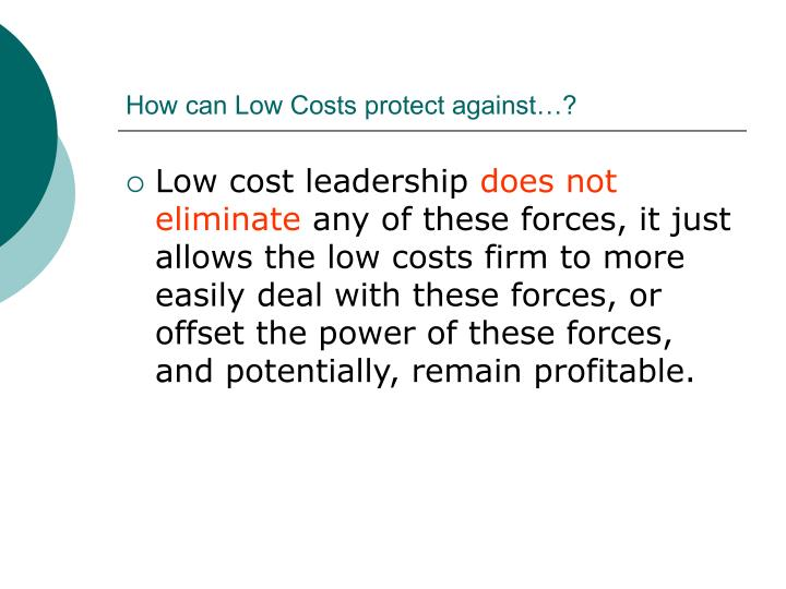 How can Low Costs protect against…?