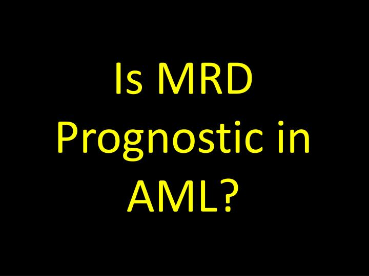 Is MRD Prognostic in AML?