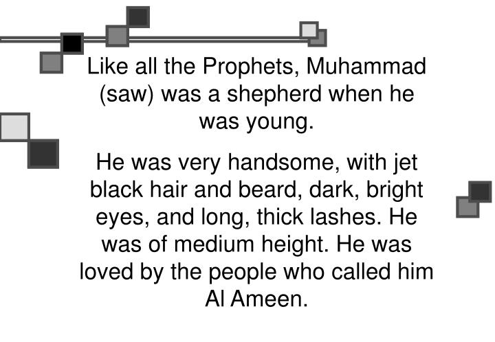 Like all the Prophets, Muhammad (saw) was a shepherd when he was young.