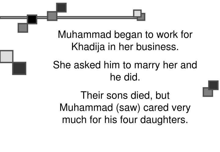Muhammad began to work for Khadija in her business.