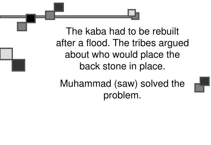 The kaba had to be rebuilt after a flood. The tribes argued about who would place the back stone in place.