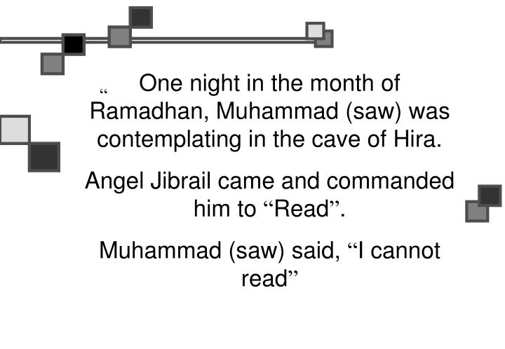 One night in the month of Ramadhan, Muhammad (saw) was contemplating in the cave of Hira.