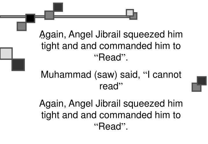 Again, Angel Jibrail squeezed him tight and and commanded him to