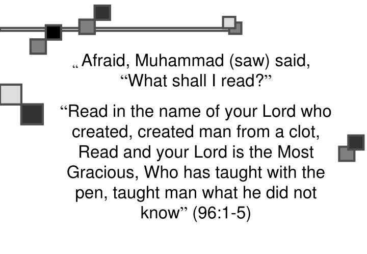 Afraid, Muhammad (saw) said,