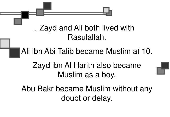 Zayd and Ali both lived with Rasulallah.