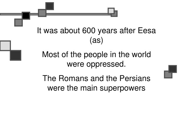 It was about 600 years after Eesa (as)