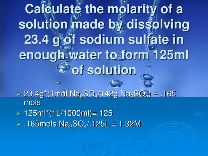 Calculate the molarity of a solution made by dissolving 23.4 g of sodium sulfate in enough water to form 125ml of solution