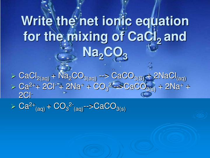 Write the net ionic equation for the mixing of CaCl