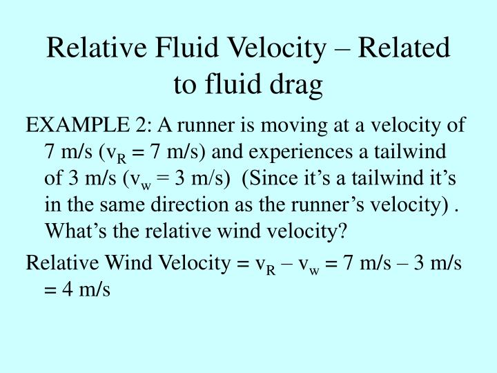 Relative Fluid Velocity – Related to fluid drag