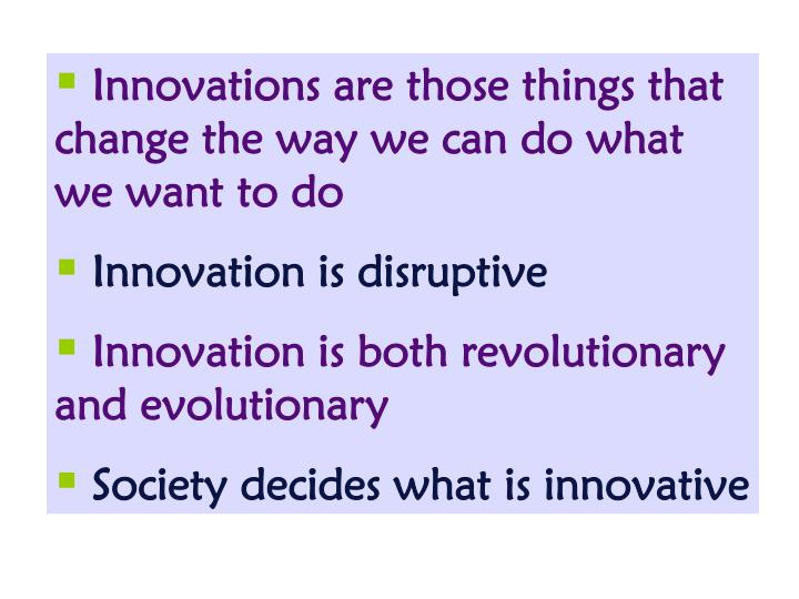 Innovations are those things that change the way we can do what we want to do