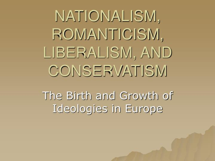 Nationalism romanticism liberalism and conservatism