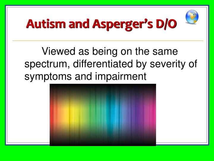 Autism and Asperger's D/O