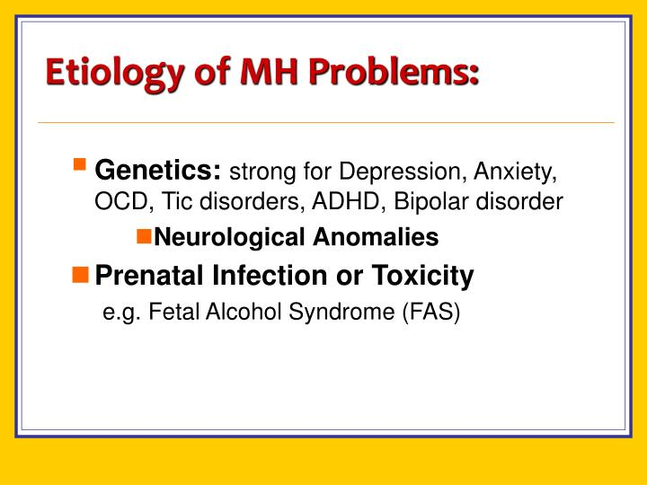 Etiology of MH Problems: