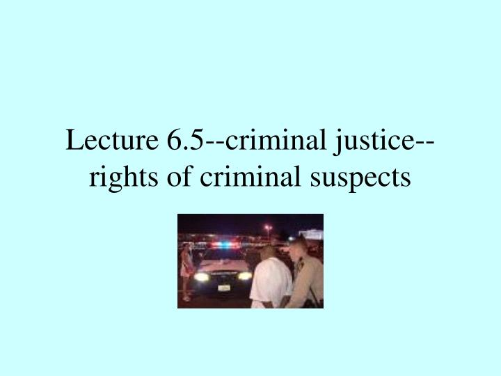 Lecture 6 5 criminal justice rights of criminal suspects
