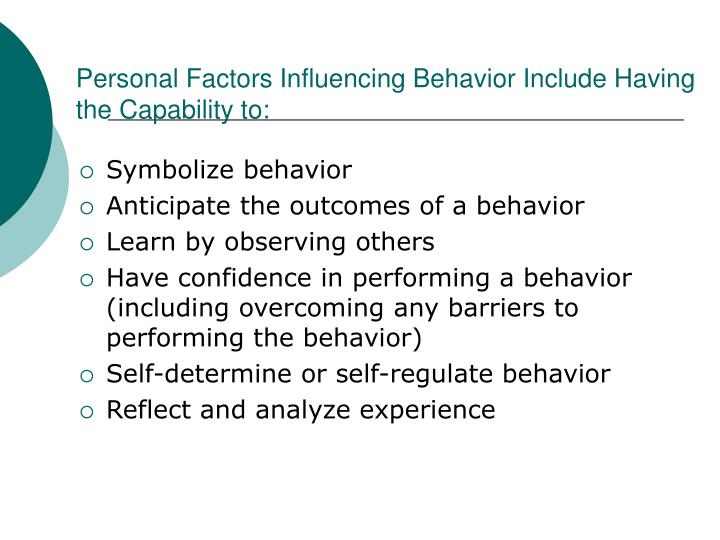 Personal Factors Influencing Behavior Include Having the Capability to: