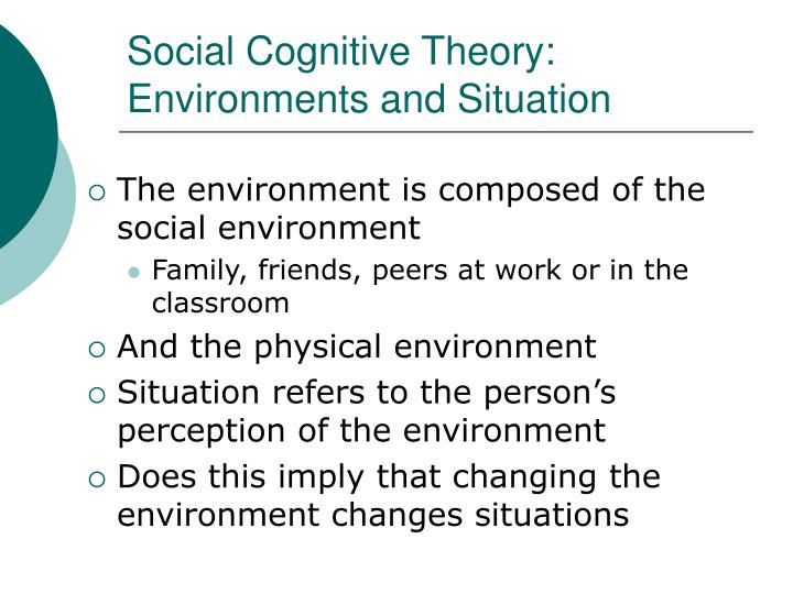 Social Cognitive Theory: Environments and Situation