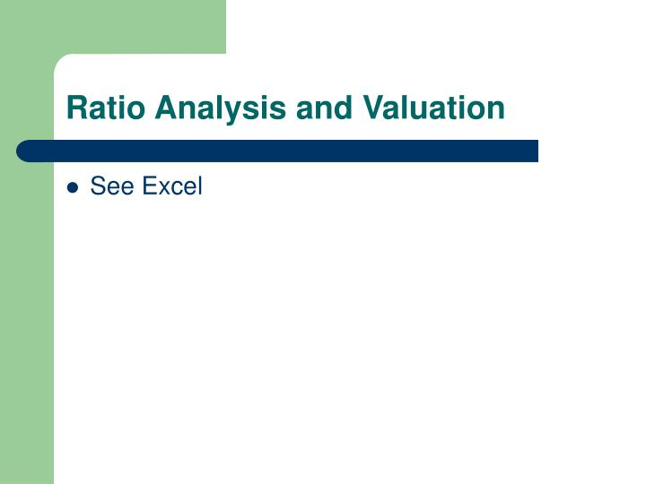 Ratio Analysis and Valuation