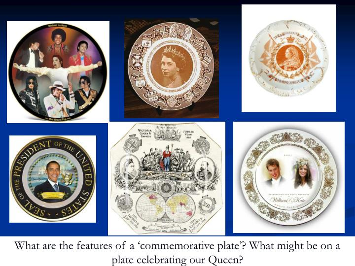 What are the features of a 'commemorative plate'? What might be on a plate celebrating our Queen?