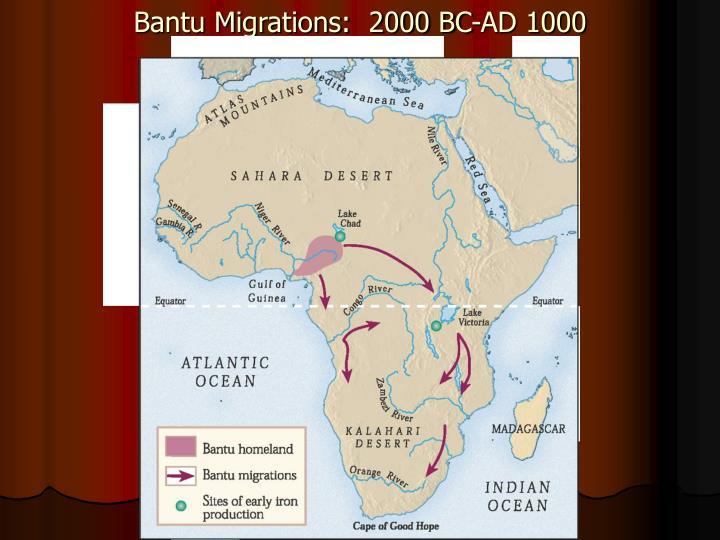 Bantu Migrations:  2000 BC-AD 1000