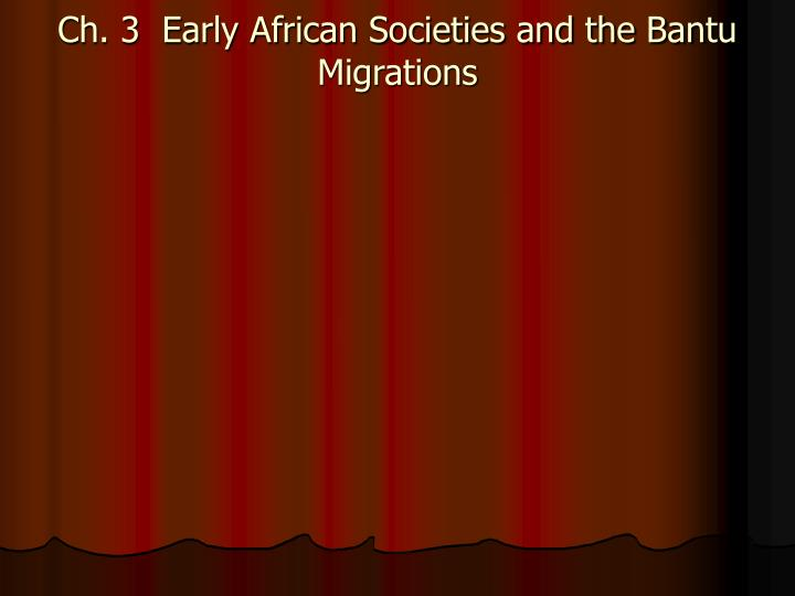 Ch. 3  Early African Societies and the Bantu Migrations