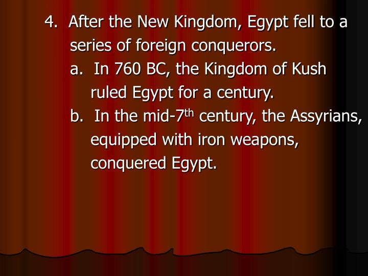 4.  After the New Kingdom, Egypt fell to a