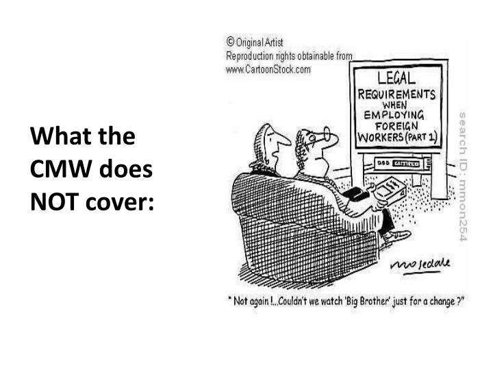 What the CMW does NOT cover: